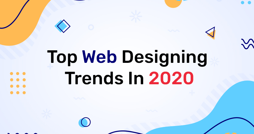 Top Web Designing Trends 2020